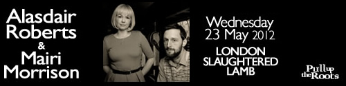 Alasadair Roberts and Mairi Morrison: Wednesday 23 May @ Slaughtered Lamb, London. Get your tickets here!